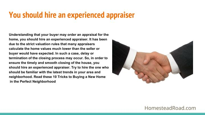 You should hire an experienced appraiser