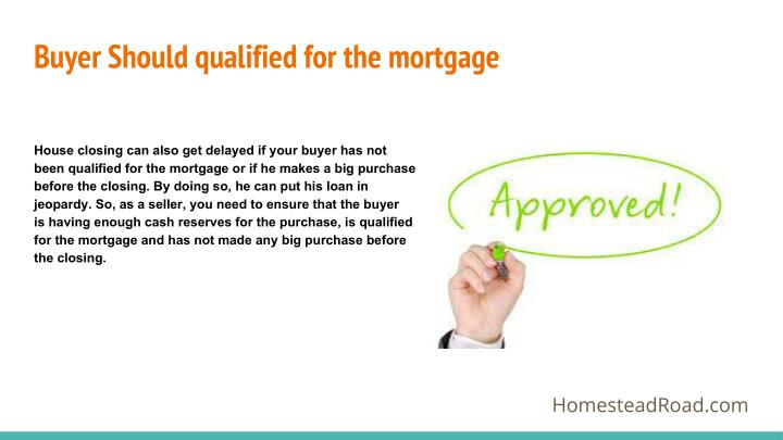 Buyer Should qualified for the mortgage