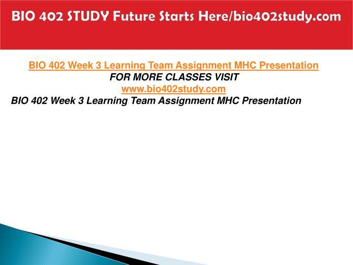 BIO 402 STUDY Future Starts Here/bio402study.com
