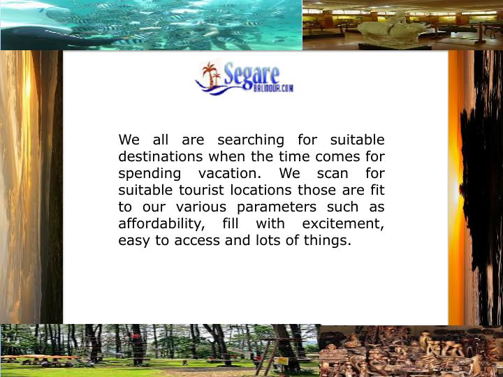We all are searching for suitable destinations when the time comes for spending vacation. We scan fo...