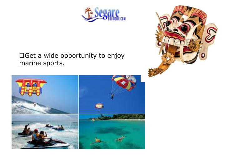 Get a wide opportunity to enjoy marine sports.