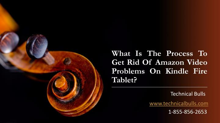 What is the process to get rid of amazon video problems on kindle fire tablet