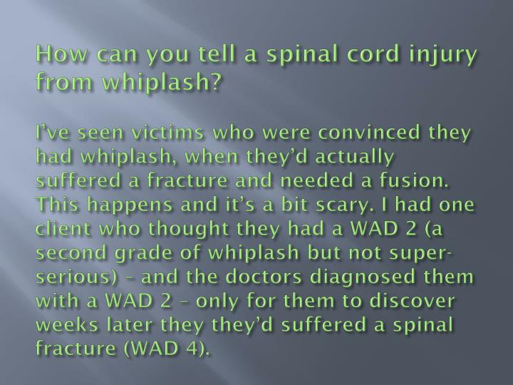 How can you tell a spinal cord injury from whiplash