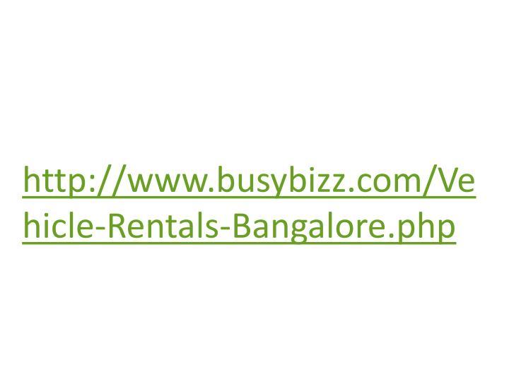 http://www.busybizz.com/Vehicle-Rentals-Bangalore.php