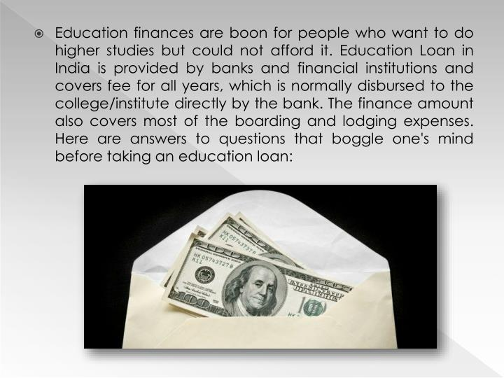 Education finances are boon for people who want to do higher studies but could not afford it. Educat...