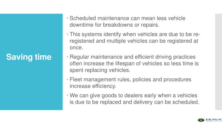 Scheduled maintenance can mean less vehicle downtime for breakdowns or repairs.