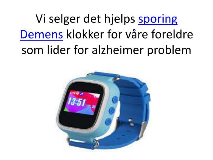 Vi selger det hjelps sporing demens klokker for v re foreldre som lider for alzheimer problem