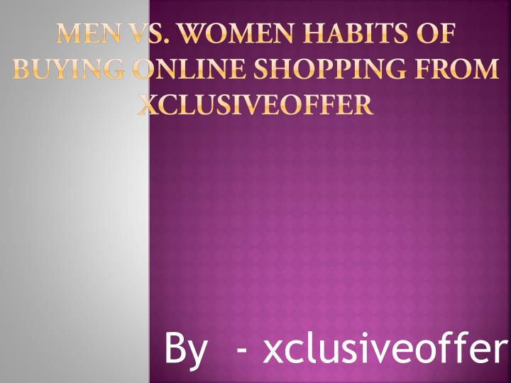 Men vs women habits of buying online shopping from xclusiveoffer