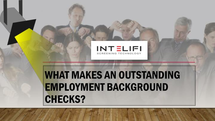 What makes an outstanding employment background checks