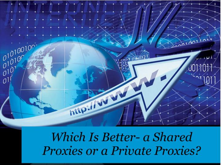 which is better a shared proxies or a private proxies