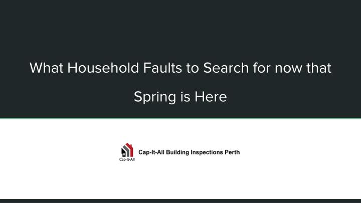 what household faults to search for now that spring is here n.