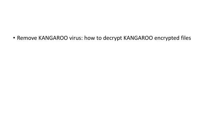 Remove KANGAROO virus: how to decrypt KANGAROO encrypted files