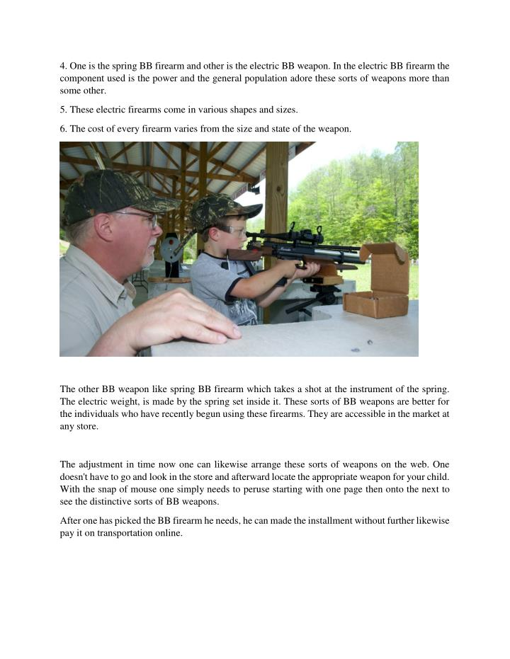 4. One is the spring BB firearm and other is the electric BB weapon. In the electric BB firearm the