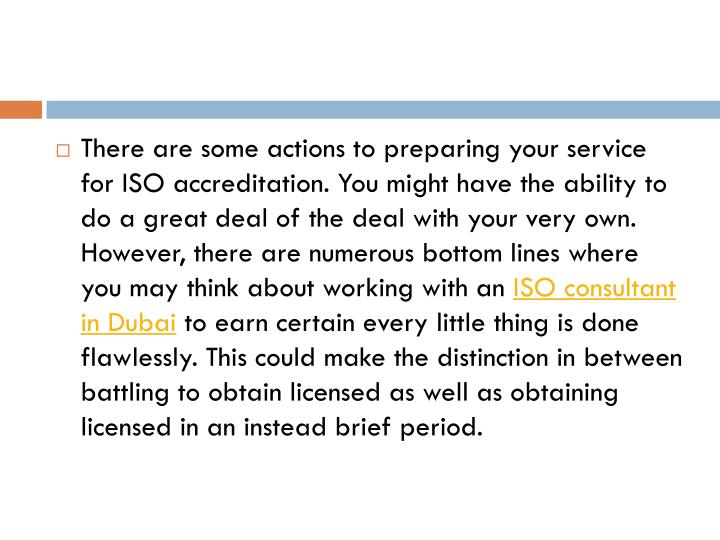 There are some actions to preparing your service for ISO accreditation. You might have the ability t...