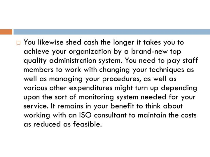 You likewise shed cash the longer it takes you to achieve your organization by a brand-new top quali...