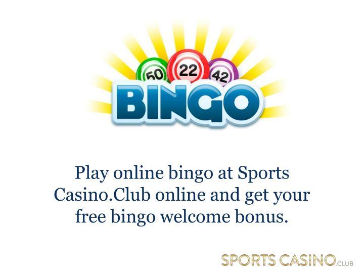 Play online bingo at Sports Casino.Club online and get your free bingo welcome bonus.