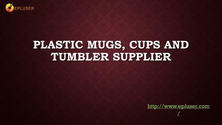 Plastic mugs cups and tumbler supplier