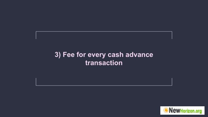 3) Fee for every cash advance