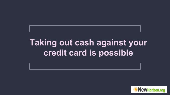 Taking out cash against your