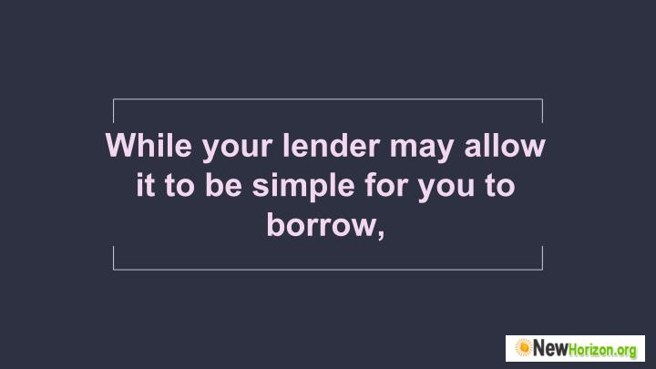 While your lender may allow