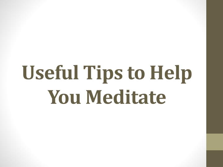 Useful tips to help you meditate
