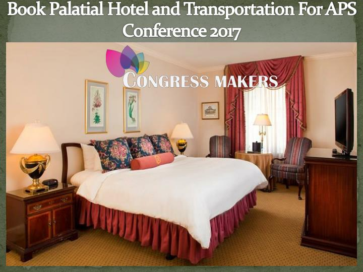 Book palatial hotel and transportation for aps conference 2017