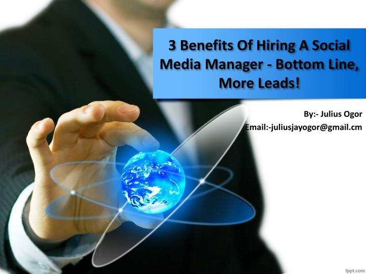 3 Benefits Of Hiring A Social Media Manager - Bottom Line, More Leads!