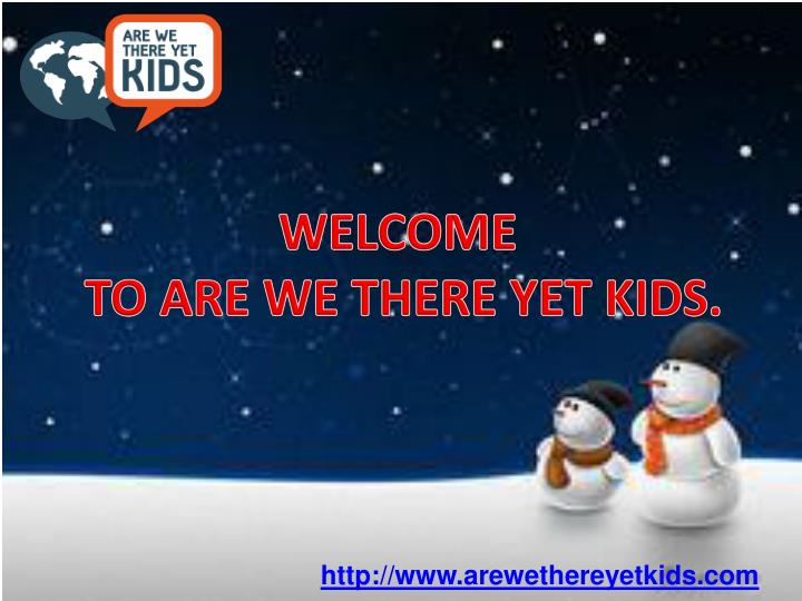 Welcome to are we there yet kids