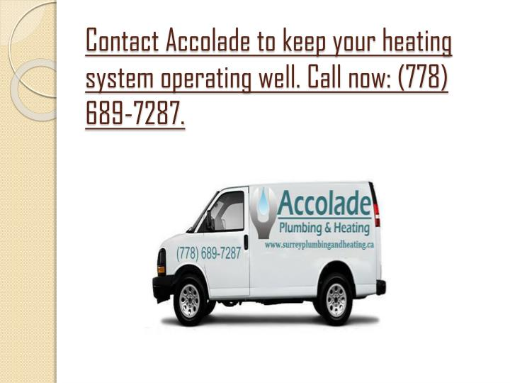 Contact Accolade to keep your heating system operating well. Call now: (778) 689-7287.