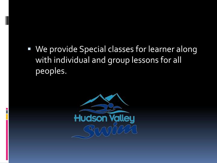 We provide Special classes for learner along with individual and group lessons for all peoples.