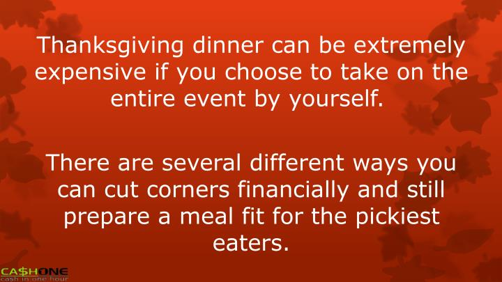 Thanksgiving dinner can be extremely expensive if you choose to take on the entire event by yourself...