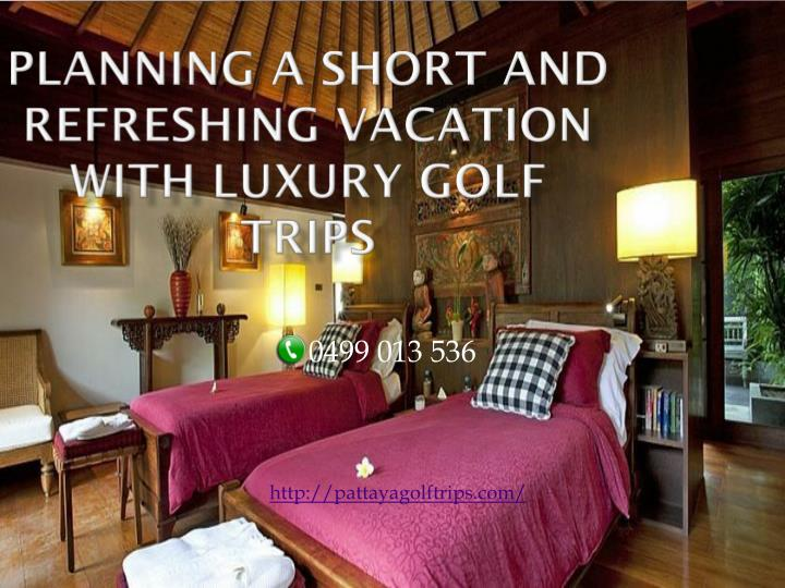planning a short and refreshing vacation with luxury golf trips n.