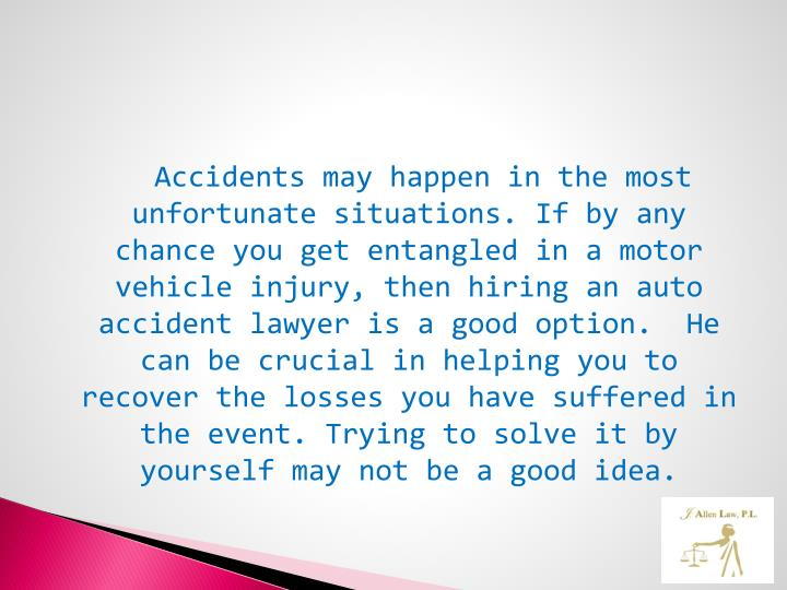 Accidents may happen in the most unfortunate situations. If by any chance you get entangled in a mot...