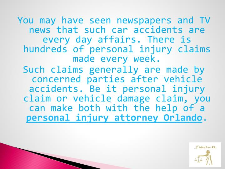 You may have seen newspapers and TV news that such car accidents are every day affairs. There is hundreds of personal injury claims made every week.