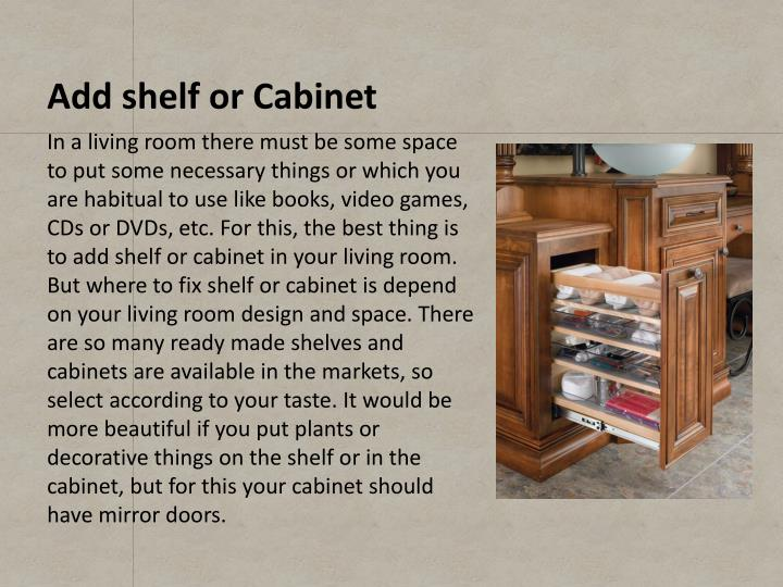 Add shelf or Cabinet