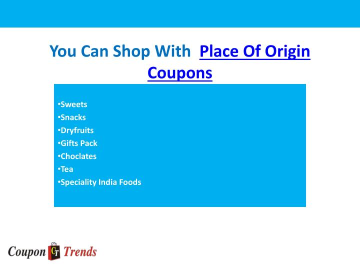 You can shop with place of origin coupons