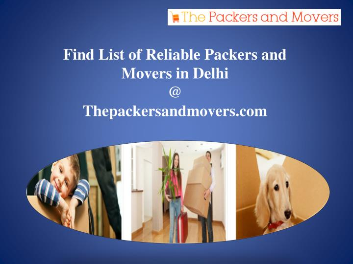 Find list of reliable packers and movers in delhi @ thepackersandmovers com