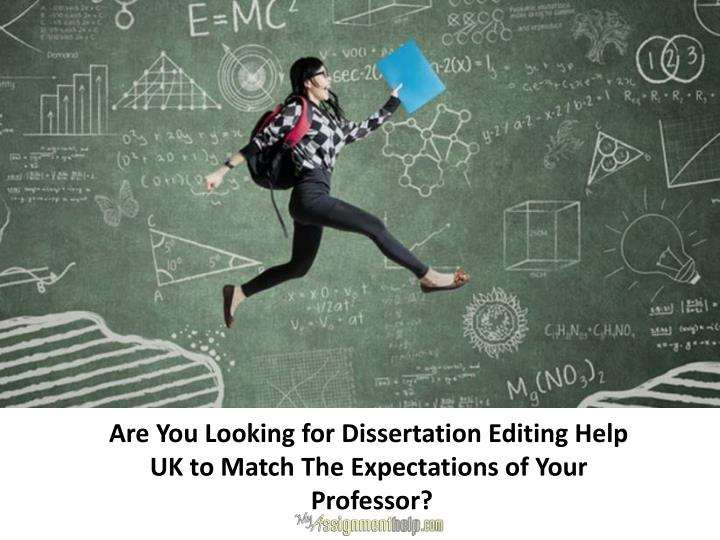 Are you looking for dissertation editing help uk to match the expectations of your professor