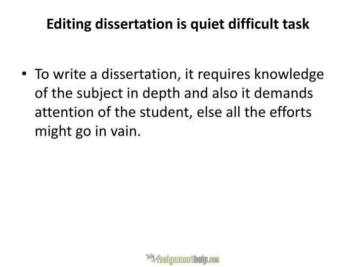 Editing dissertation is quiet difficult task