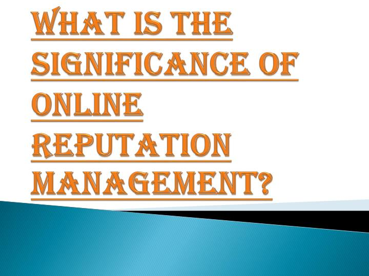 what is the significance of online reputation management n.