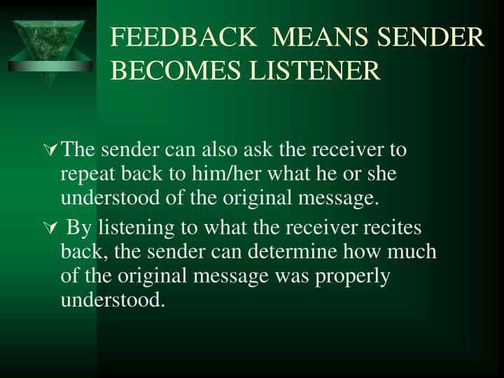 FEEDBACK  MEANS SENDER BECOMES LISTENER