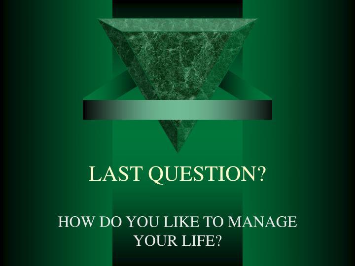 LAST QUESTION?
