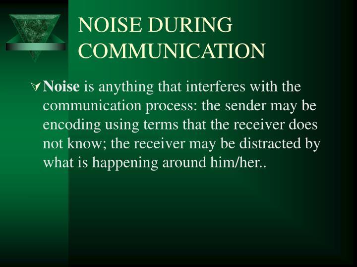 NOISE DURING COMMUNICATION