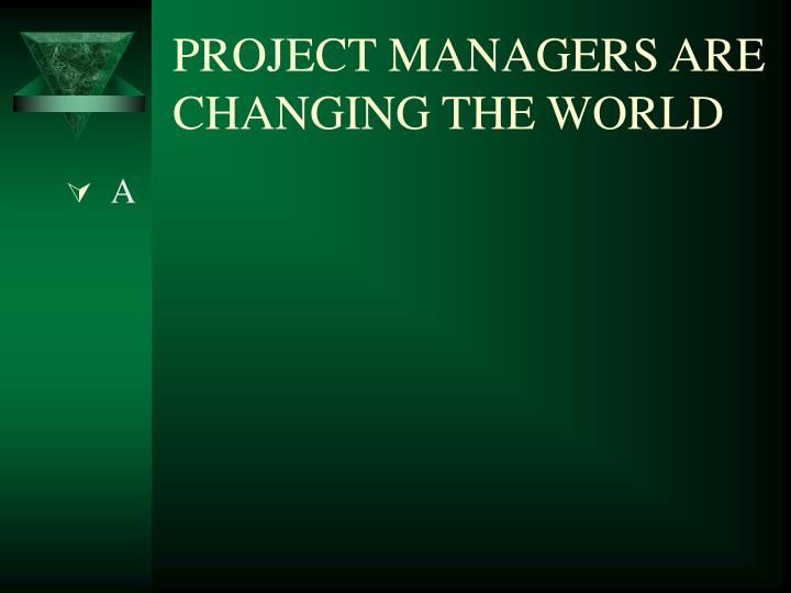 PROJECT MANAGERS ARE CHANGING THE WORLD