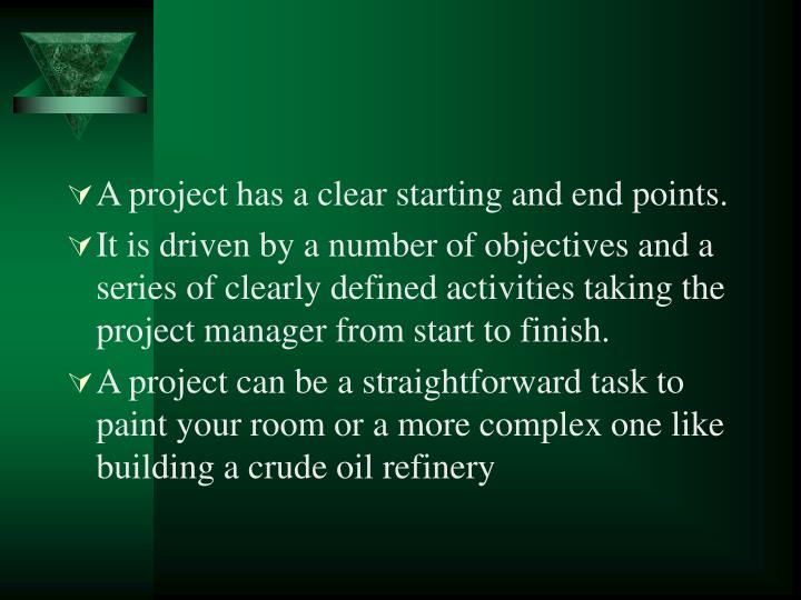 A project has a clear starting and end points.