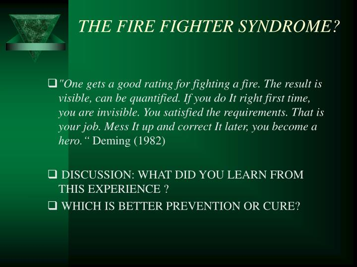 THE FIRE FIGHTER SYNDROME?