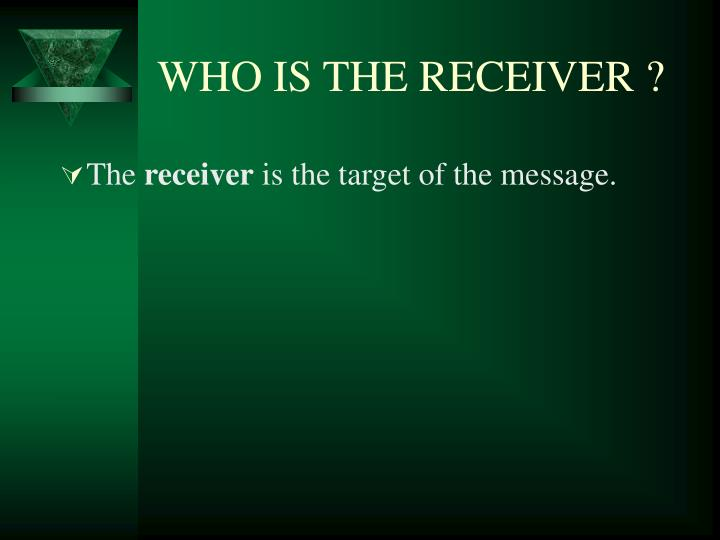 WHO IS THE RECEIVER ?