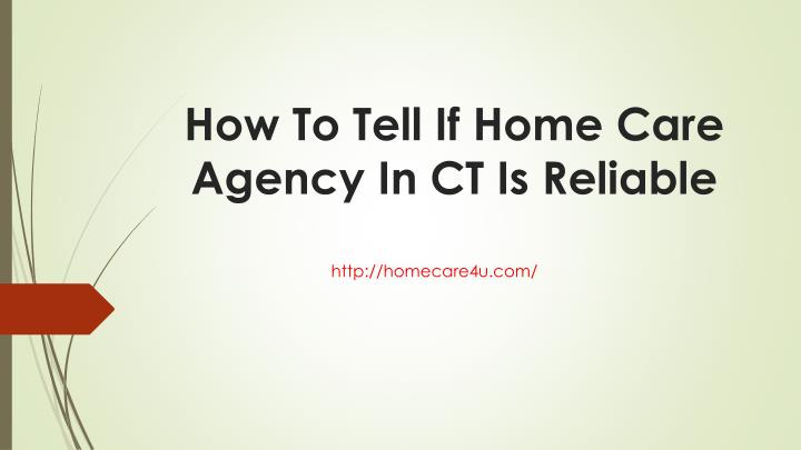 how to tell if home care agency in ct is reliable n.
