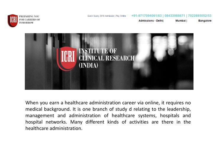 When you earn a healthcare administration career via online, it requires no medical background. It i...