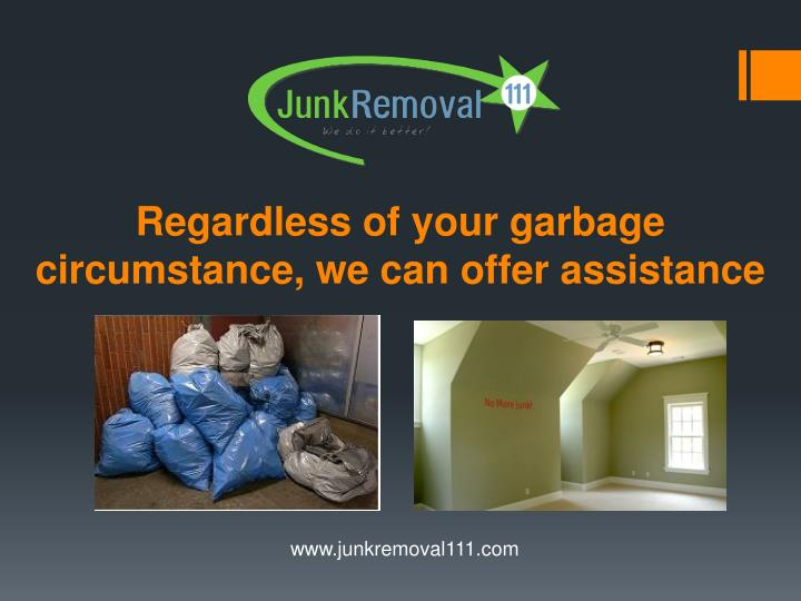 Regardless of your garbage circumstance we can offer assistance